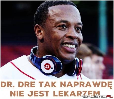 Dr Dre tak naprawdę nie jest lekarzem!